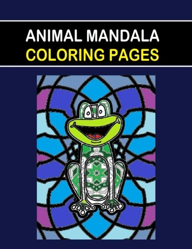 Animal Mandala Coloring Pages: This Animal Mandala Coloring Pages book is fun for all Ages - Adults and Kids can Relax while   coloring a combination ... Mandalas on full size large Coloring Pages (Full Size Coloring Books compare prices)