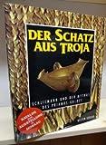 Der Schatz aus Troja. Schliemann und der Mythos des Priamos- Goldes