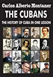 The Cubans: The History of Cuba in One Lesson is a journey through the history of Cuba, quick but not superficial, with an emphasis on the international circumstances that increasingly shaped the events of the country. The book also explains ...