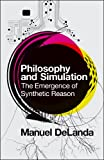 Philosophy and Simulation: The Emergence of Synthetic Reason (1441170286) by DeLanda, Manuel
