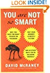 You Are Not So Smart: Why You Have To...