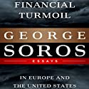 Financial Turmoil in Europe and the United States (       UNABRIDGED) by George Soros Narrated by Matthew Dudley