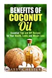 Benefits of Coconut Oil: Essential Tips and DIY Recipes for Your Health, Looks and Weight Loss (DIY Beauty Products & Natural Reemedies)