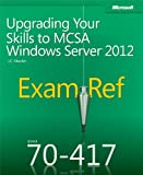 Exam Ref 70-417: Upgrading Your Skills to MCSA Windows Server 2012: Upgrading Your Skills to MCSA Windows Server 2012