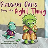 img - for Dinosaur Chris Does the Right Thing - A story about doing what you know in your heart is right book / textbook / text book
