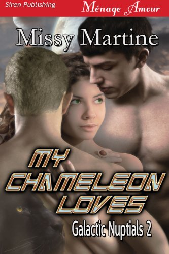 Book: My Chameleon Loves [Galactic Nuptials 2] (Siren Publishing Menage Amour) by Missy Martine