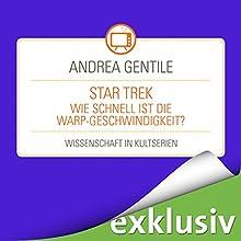 Star Trek: Wie schnell ist die Warp-Geschwindigkeit? (Wissenschaft in Kultserien) Hörbuch von Andrea Gentile Gesprochen von: Robert Frank