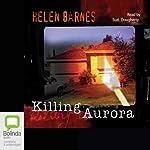 Killing Aurora   Helen Barnes