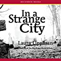 In a Strange City: Tess Monaghan Mysteries Audiobook by Laura Lippman Narrated by Barbara Rosenblat
