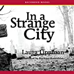 In a Strange City: Tess Monaghan Mysteries (       UNABRIDGED) by Laura Lippman Narrated by Barbara Rosenblat