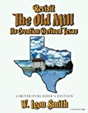 img - for Revisit The Old Mill: Its Creation Defined Texas - Limited Publisher's Edition book / textbook / text book