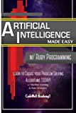 img - for Artificial Intelligence: Made Easy w/ Ruby Programming; Learn to Create your * Problem Solving * Algorithms! TODAY! w/ Machine Learning & Data ... engineering, r programming, iOS development) book / textbook / text book