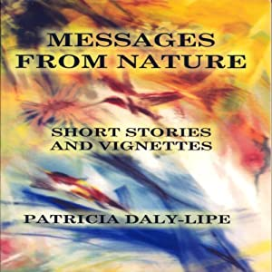 Messages from Nature: Short Stories and Vignettes about Animals | [Patricia Daly-Lipe]