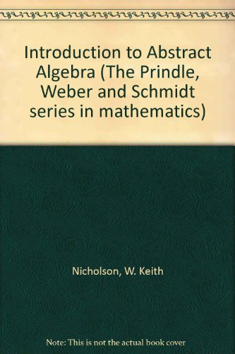 Introduction to Abstract Algebra (The Prindle, Weber and Schmidt series in mathematics)