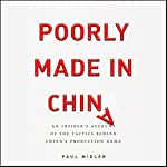 Poorly Made in China: An Insider's Account of the Tactics Behind China's Production Game | Paul Midler