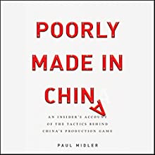Poorly Made in China: An Insider's Account of the Tactics Behind China's Production Game Audiobook by Paul Midler Narrated by Paul Midler