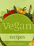 Vegan Recipes: Over 100 Quick-and-Easy Recipes In One Cookbook (FREE BONUS — HEALTHY JUICE RECIPES)