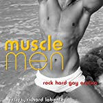 Muscle Men: Rock Hard Gay Erotica | Richard Labonté (editor)