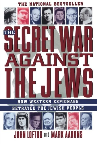 The Secret War Against the Jews: How Western Espionage Betrayed The Jewish People: John Loftus, Mark Aarons: 9780312156480: Amazon.com: Books