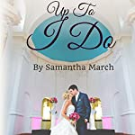 Up to I Do | Samantha March