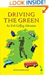 Driving The Green: An Irish Golfing A...