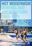 Hot Modernism: Quennsland Architecture 1945-1975