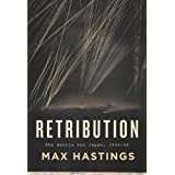 Retribution: The Battle for Japan, 1944-45 ~ Sir Max Hastings