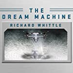The Dream Machine: The Untold History of the Notorious V-22 Osprey | Richard Whittle