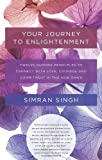 Your Journey to Enlightenment: Twelve Guiding Principles to Connect with Love, Courage, and Commitment in the New Dawn