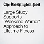 Large Study Supports 'Weekend Warrior' Approach to Lifetime Fitness | Amby Burfoot
