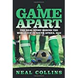 A Game Apart: The Real Story Behind the World Cup in South Africa, 2010by Neal Collins