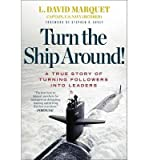 [ TURN THE SHIP AROUND!: A TRUE STORY OF TURNING FOLLOWERS INTO LEADERS ] By Marquet, L David ( Author) 2013 [ Hardcover ]