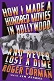 img - for How I Made A Hundred Movies In Hollywood And Never Lost A Dime book / textbook / text book