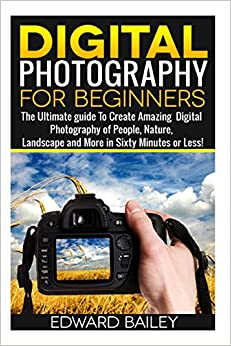 Digital Photography for Beginners: The Ultimate guide To
