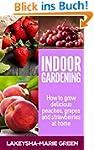 Indoor Gardening: How to Grow Delicio...