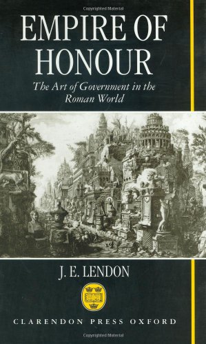 Empire of Honour: The Art of Government in the Roman World, J. E. Lendon