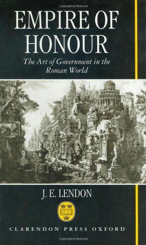 Empire of Honour: The Art of Government in the Roman World, J. E. Lendon