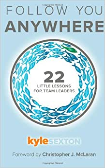 Follow You Anywhere: 22 Little Lessons For Team Leaders