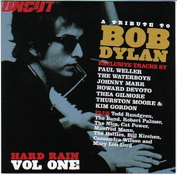 Uncut - Hard Rain Volume One - A Tribute to Bob Dylan by The Waterboys, Bill Kirchen, Johnny Marr, Howard Devoto/Luxuria and Thea Gilmore