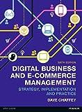 Digital Business & E-Commerce Management, 6th ed. Strategy Implementation & Practice