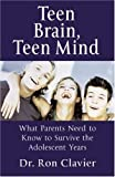 img - for By Dr. Ron Clavier Teen Brain Teen Mind: What Parents Need to Know to Survive the Adolescent Years [Paperback] book / textbook / text book