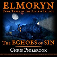 The Echoes of Sin: Book Three of Elmoryn's The Kinless Trilogy Audiobook by Chris Philbrook Narrated by Kevin T. Collins