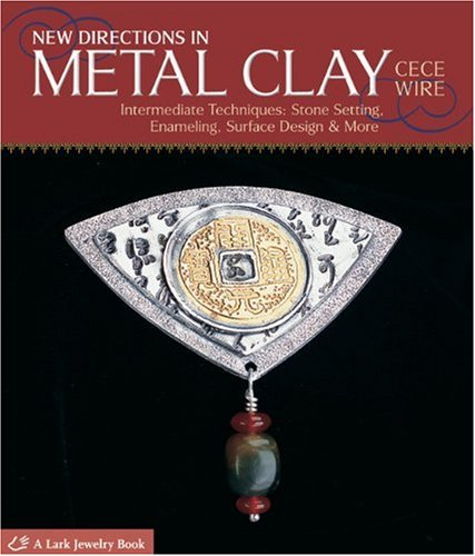 new-directions-in-metal-clay-intermediate-techniques-stone-setting-enameling-surface-design-more-lar