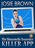 The Housewife Assassins Killer App (A Funny Romantic Mystery) (The Housewife Assassin Series Book 8)