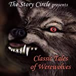 Classic Tales of Werewolves | George MacDonald,Hugh Walpole,Bernard Capes,Sir Gilbert Campbell,H.P. Lovecraft, Saki,Frederick Marryat,Count Stenbock,Ambrose Bierce,Mary Crawford Fraser