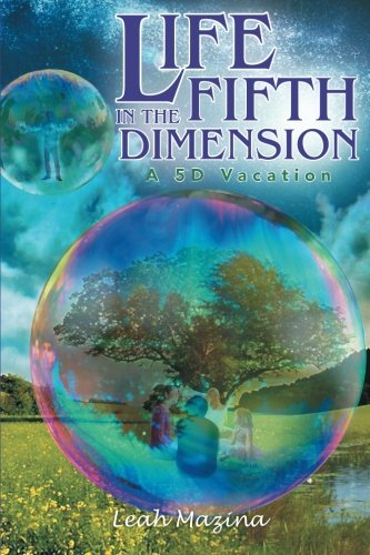 Life In The Fifth Dimension: A 5D Vacation