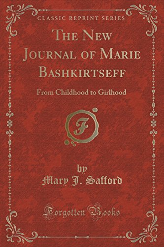 The New Journal of Marie Bashkirtseff: From Childhood to Girlhood (Classic Reprint)