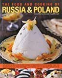 The Food and Cooking of Russia & Poland: Explore the rich and varied cuisine of Eastern Europe in more than 150 classic step-by-step recipes illustrated with over 740 photographs