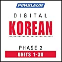 Korean Phase 2, Units 1-30: Learn to Speak and Understand Korean with Pimsleur Language Programs Speech by  Pimsleur Narrated by  Pimsleur