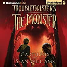 Troubletwisters Book 2: The Monster (       UNABRIDGED) by Garth Nix, Sean Williams Narrated by Stanley McGeagh